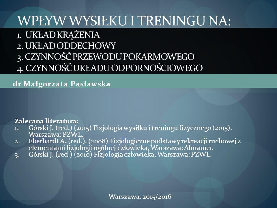 dr Małgorzata Pasławska WPŁYW WYSIŁKU I TRENINGU NA: 1. UKŁAD KRĄŻENIA 2. UKŁAD ODDECHOWY 3. CZYNNOŚĆ PRZEWODU POKARMOWEGO 4. CZYNNOŚĆ UKŁADU ODPORNOŚ