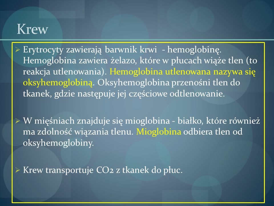 Krew  Erytrocyty zawierają barwnik krwi - hemoglobinę. Hemoglobina zawiera żelazo, które w płucach wiąże tlen (to reakcja utlenowania). Hemoglobina u