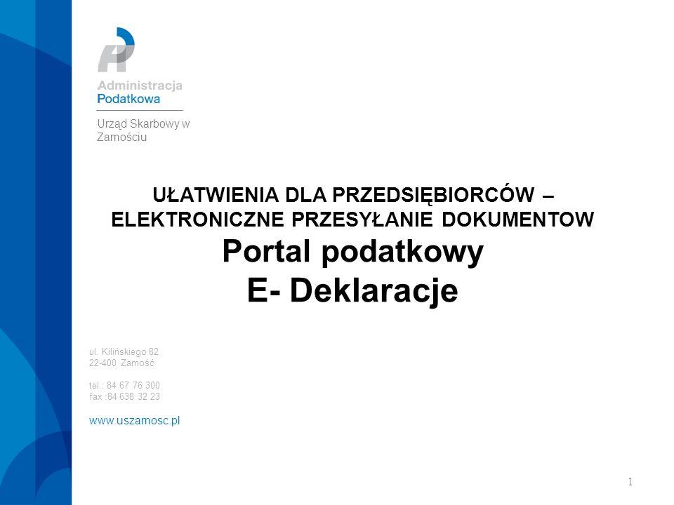 1 UŁATWIENIA DLA PRZEDSIĘBIORCÓW – ELEKTRONICZNE PRZESYŁANIE DOKUMENTOW Portal podatkowy E- Deklaracje ul.
