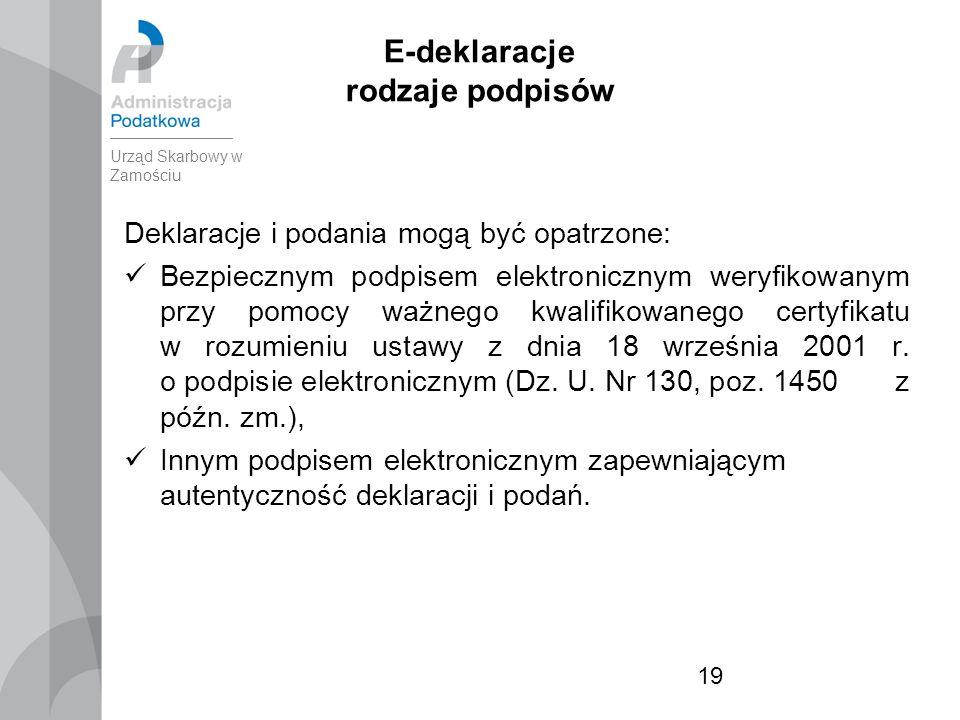 19 E-deklaracje rodzaje podpisów Deklaracje i podania mogą być opatrzone: Bezpiecznym podpisem elektronicznym weryfikowanym przy pomocy ważnego kwalifikowanego certyfikatu w rozumieniu ustawy z dnia 18 września 2001 r.