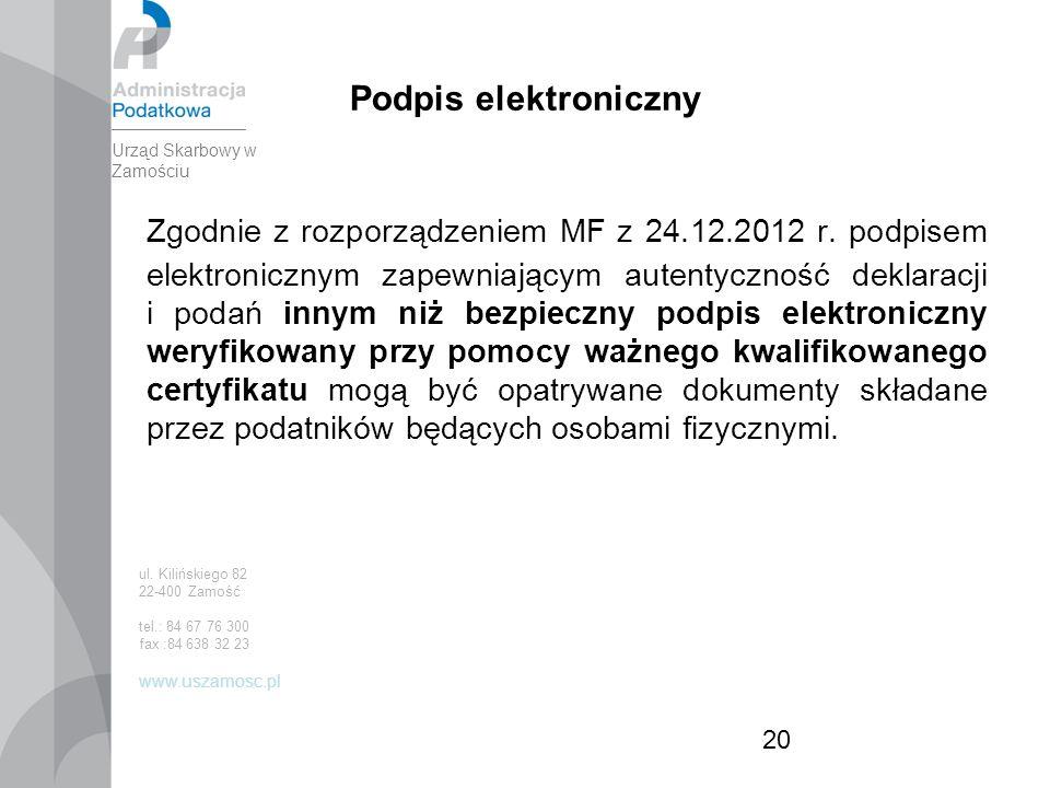 20 Podpis elektroniczny Zgodnie z rozporządzeniem MF z 24.12.2012 r.