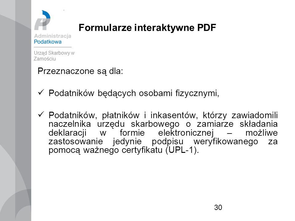 30 Formularze interaktywne PDF Przeznaczone są dla: Podatników będących osobami fizycznymi, Podatników, płatników i inkasentów, którzy zawiadomili naczelnika urzędu skarbowego o zamiarze składania deklaracji w formie elektronicznej – możliwe zastosowanie jedynie podpisu weryfikowanego za pomocą ważnego certyfikatu (UPL-1).