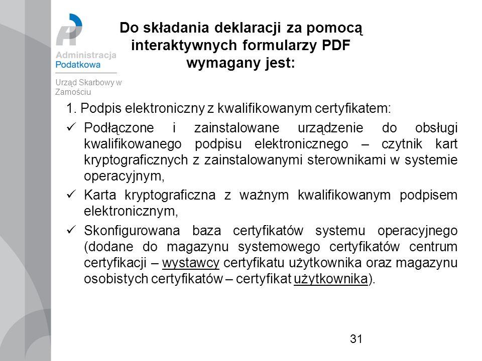 31 Do składania deklaracji za pomocą interaktywnych formularzy PDF wymagany jest: 1.