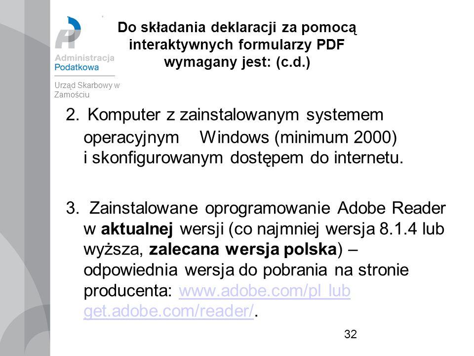 32 Do składania deklaracji za pomocą interaktywnych formularzy PDF wymagany jest: (c.d.) 2.