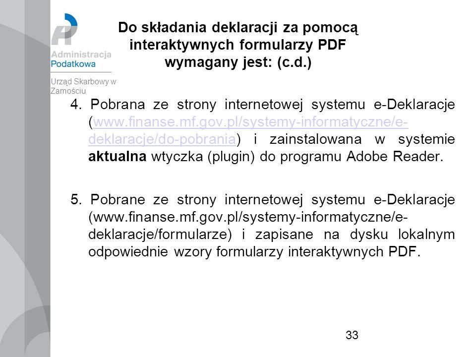 33 Do składania deklaracji za pomocą interaktywnych formularzy PDF wymagany jest: (c.d.) 4.