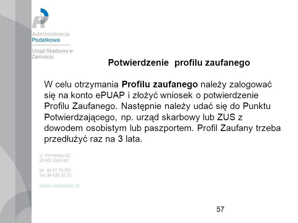 57 Potwierdzenie profilu zaufanego W celu otrzymania Profilu zaufanego należy zalogować się na konto ePUAP i złożyć wniosek o potwierdzenie Profilu Zaufanego.