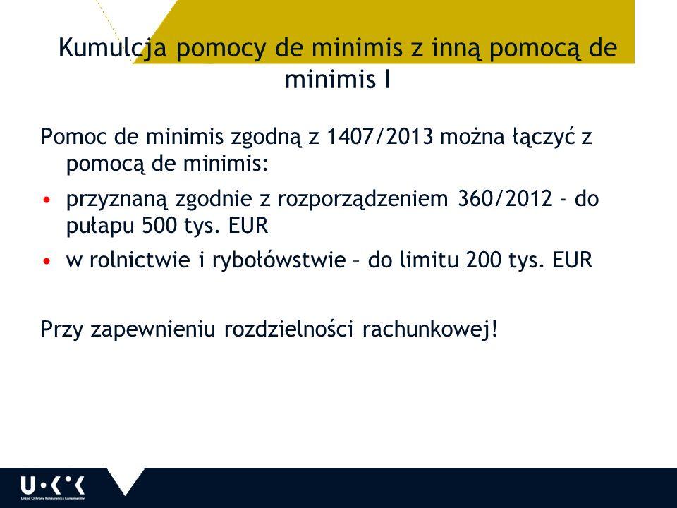 Kumulcja pomocy de minimis z inną pomocą de minimis I Pomoc de minimis zgodną z 1407/2013 można łączyć z pomocą de minimis: przyznaną zgodnie z rozporządzeniem 360/2012 - do pułapu 500 tys.