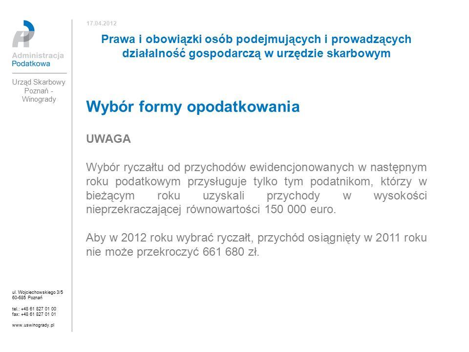 Wybór formy opodatkowania UWAGA Wybór ryczałtu od przychodów ewidencjonowanych w następnym roku podatkowym przysługuje tylko tym podatnikom, którzy w bieżącym roku uzyskali przychody w wysokości nieprzekraczającej równowartości 150 000 euro.