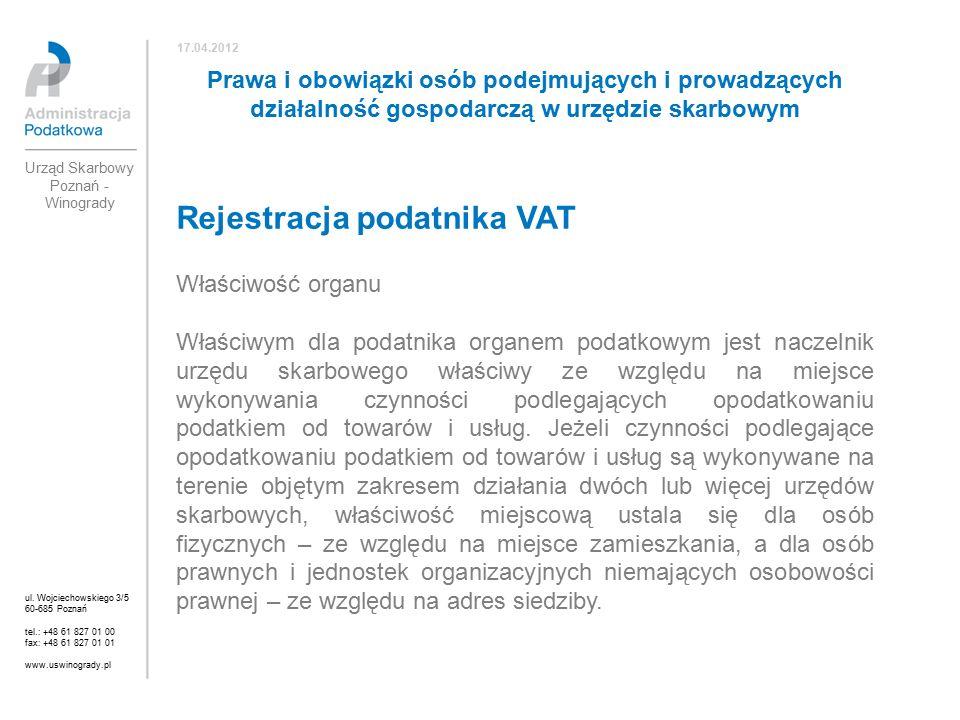 Rejestracja podatnika VAT Właściwość organu Właściwym dla podatnika organem podatkowym jest naczelnik urzędu skarbowego właściwy ze względu na miejsce wykonywania czynności podlegających opodatkowaniu podatkiem od towarów i usług.