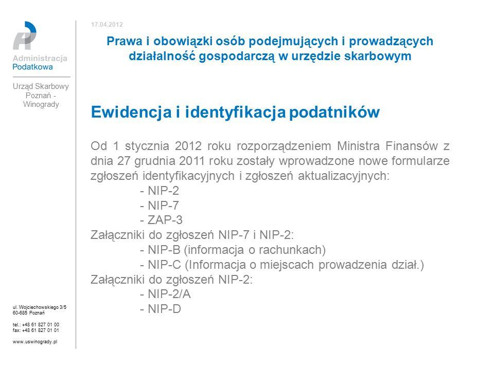 Ewidencja i identyfikacja podatników Od 1 stycznia 2012 roku rozporządzeniem Ministra Finansów z dnia 27 grudnia 2011 roku zostały wprowadzone nowe formularze zgłoszeń identyfikacyjnych i zgłoszeń aktualizacyjnych: - NIP-2 - NIP-7 - ZAP-3 Załączniki do zgłoszeń NIP-7 i NIP-2: - NIP-B (informacja o rachunkach) - NIP-C (Informacja o miejscach prowadzenia dział.) Załączniki do zgłoszeń NIP-2: - NIP-2/A - NIP-D ul.