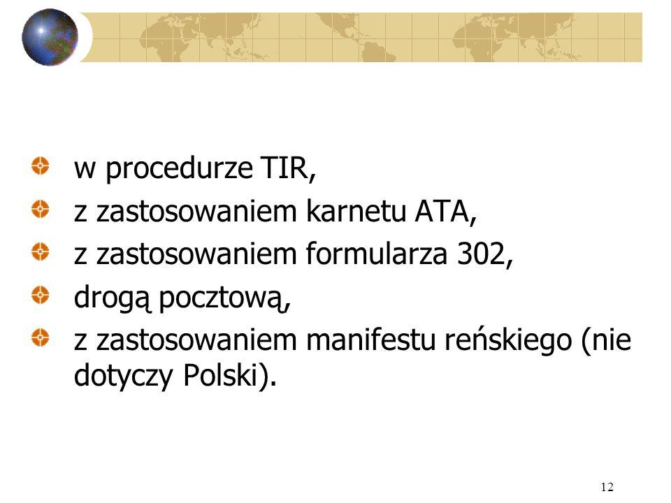 12 w procedurze TIR, z zastosowaniem karnetu ATA, z zastosowaniem formularza 302, drogą pocztową, z zastosowaniem manifestu reńskiego (nie dotyczy Pol