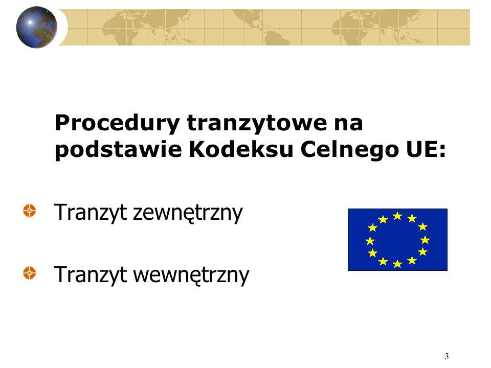 3 Procedury tranzytowe na podstawie Kodeksu Celnego UE: Tranzyt zewnętrzny Tranzyt wewnętrzny