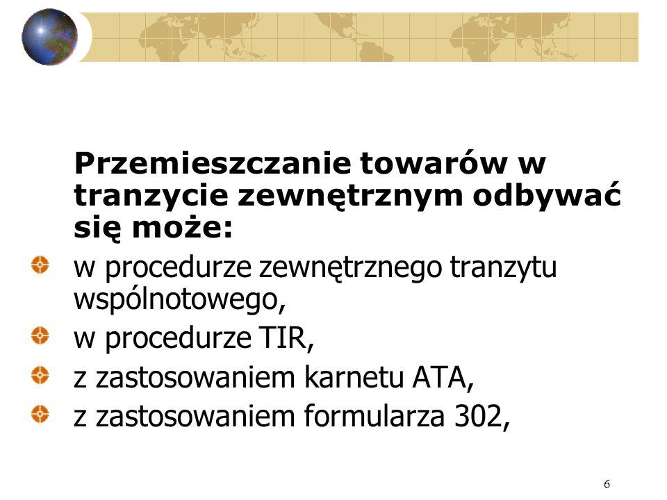 6 Przemieszczanie towarów w tranzycie zewnętrznym odbywać się może: w procedurze zewnętrznego tranzytu wspólnotowego, w procedurze TIR, z zastosowanie