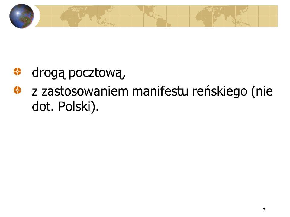 7 drogą pocztową, z zastosowaniem manifestu reńskiego (nie dot. Polski).