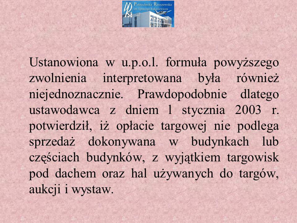 Ustanowiona w u.p.o.l. formuła powyższego zwolnienia interpretowana była również niejednoznacznie.
