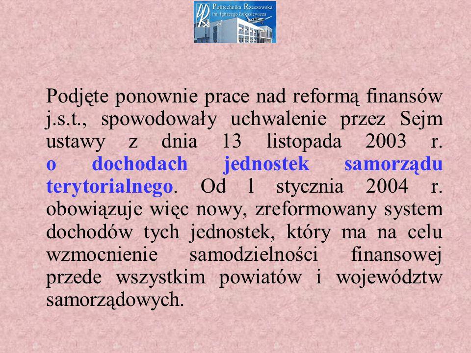 Podjęte ponownie prace nad reformą finansów j.s.t., spowodowały uchwalenie przez Sejm ustawy z dnia 13 listopada 2003 r.