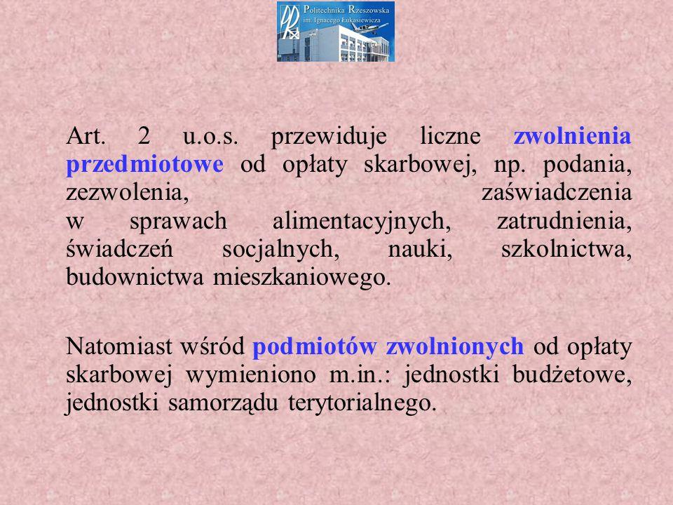 Art. 2 u.o.s. przewiduje liczne zwolnienia przedmiotowe od opłaty skarbowej, np.