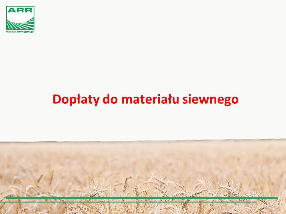 """CEL MECHANIZMU """"DOPŁATY DO MATERIAŁU SIEWNEGO Celem mechanizmu jest udzielenie dopłat z tytułu zużytego do siewu lub sadzenia materiału siewnego kategorii elitarny lub kwalifikowany producentom rolnym w rozumieniu ustawy z dnia 18 grudnia 2003 r."""