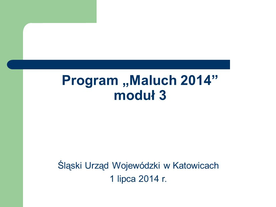 """Program """"Maluch 2014"""" moduł 3 Śląski Urząd Wojewódzki w Katowicach 1 lipca 2014 r."""