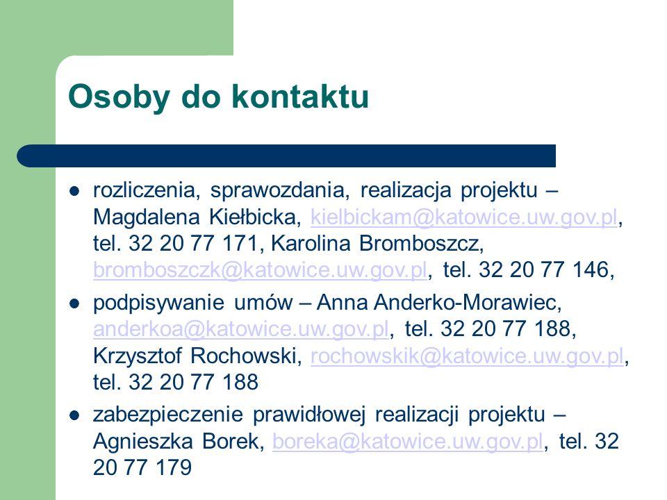 rozliczenia, sprawozdania, realizacja projektu – Magdalena Kiełbicka, kielbickam@katowice.uw.gov.pl, tel. 32 20 77 171, Karolina Bromboszcz, bromboszc