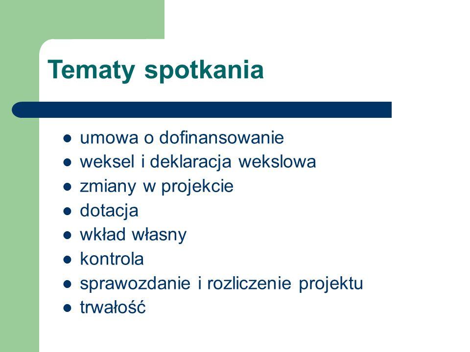 Tematy spotkania umowa o dofinansowanie weksel i deklaracja wekslowa zmiany w projekcie dotacja wkład własny kontrola sprawozdanie i rozliczenie projektu trwałość