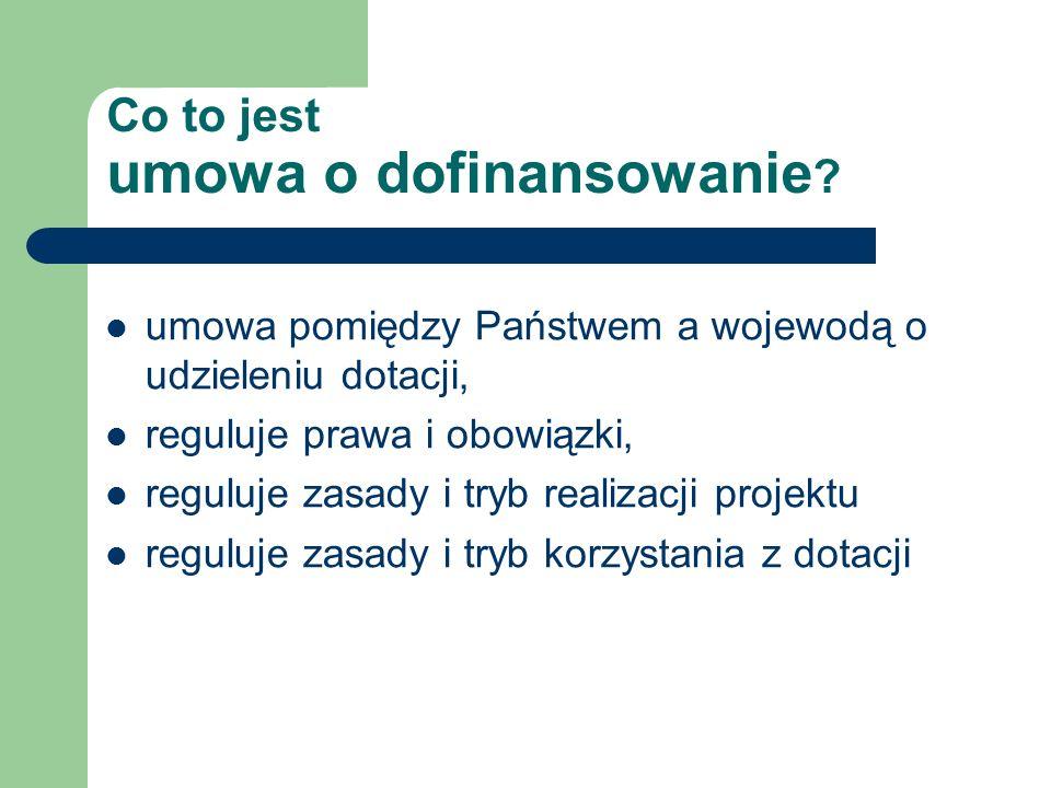 Co to jest umowa o dofinansowanie ? umowa pomiędzy Państwem a wojewodą o udzieleniu dotacji, reguluje prawa i obowiązki, reguluje zasady i tryb realiz
