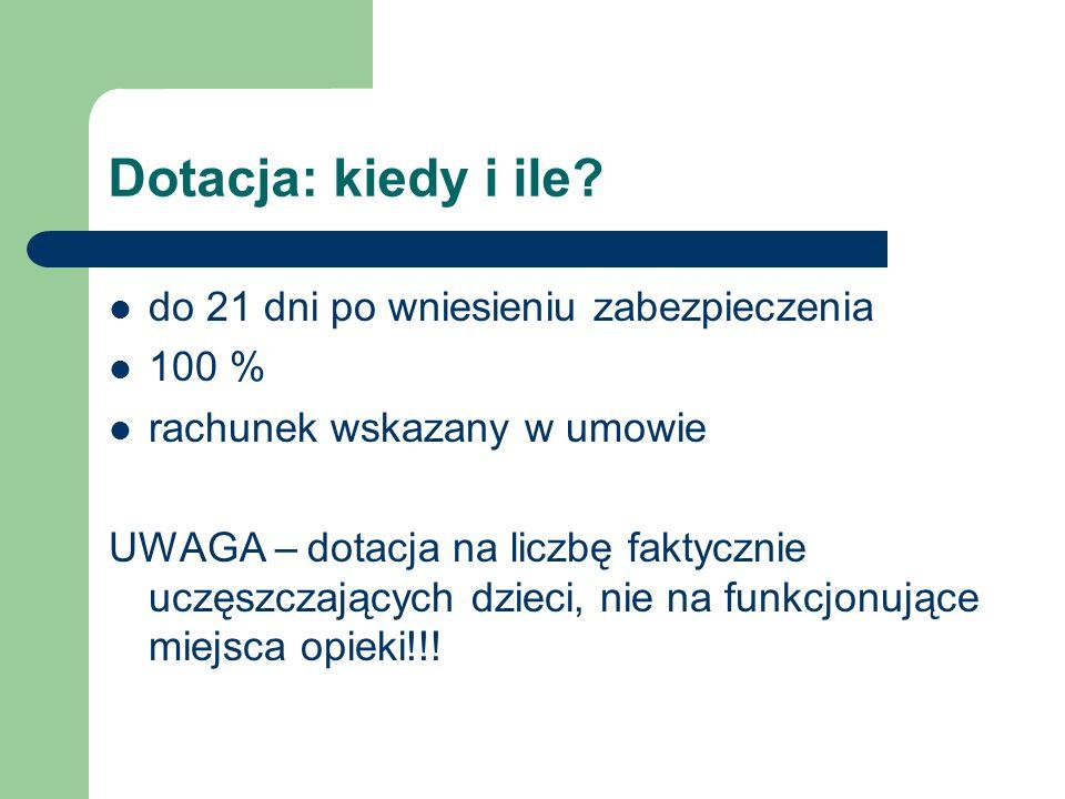 Dotacja: kiedy i ile? do 21 dni po wniesieniu zabezpieczenia 100 % rachunek wskazany w umowie UWAGA – dotacja na liczbę faktycznie uczęszczających dzi