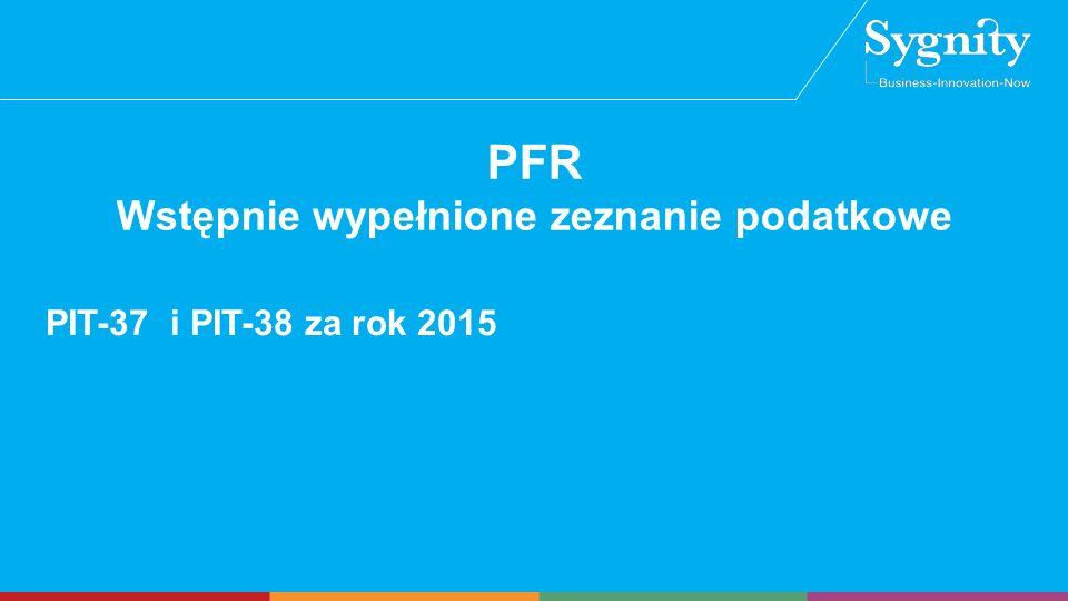 PFR Wstępnie wypełnione zeznanie podatkowe PIT-37 i PIT-38 za rok 2015