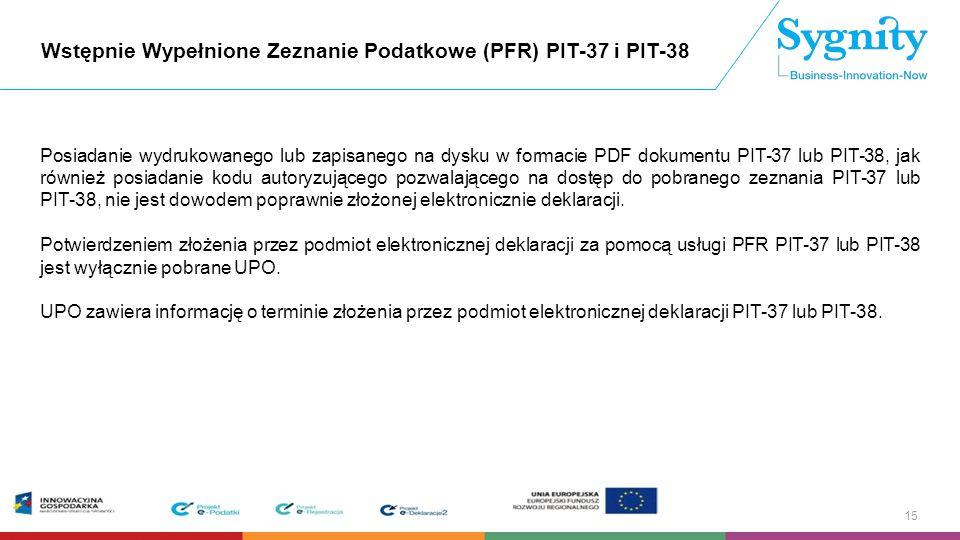 Wstępnie Wypełnione Zeznanie Podatkowe (PFR) PIT-37 i PIT-38 Posiadanie wydrukowanego lub zapisanego na dysku w formacie PDF dokumentu PIT-37 lub PIT-38, jak również posiadanie kodu autoryzującego pozwalającego na dostęp do pobranego zeznania PIT-37 lub PIT-38, nie jest dowodem poprawnie złożonej elektronicznie deklaracji.