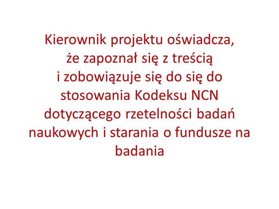 Kierownik projektu oświadcza, że zapoznał się z treścią i zobowiązuje się do się do stosowania Kodeksu NCN dotyczącego rzetelności badań naukowych i starania o fundusze na badania