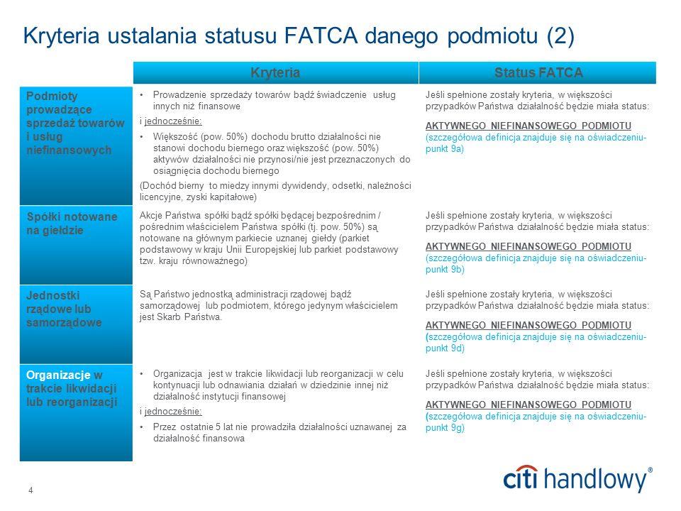 4 Kryteria ustalania statusu FATCA danego podmiotu (2) Kryteria Status FATCA Podmioty prowadzące sprzedaż towarów i usług niefinansowych Prowadzenie sprzedaży towarów bądź świadczenie usług innych niż finansowe i jednocześnie: Większość (pow.