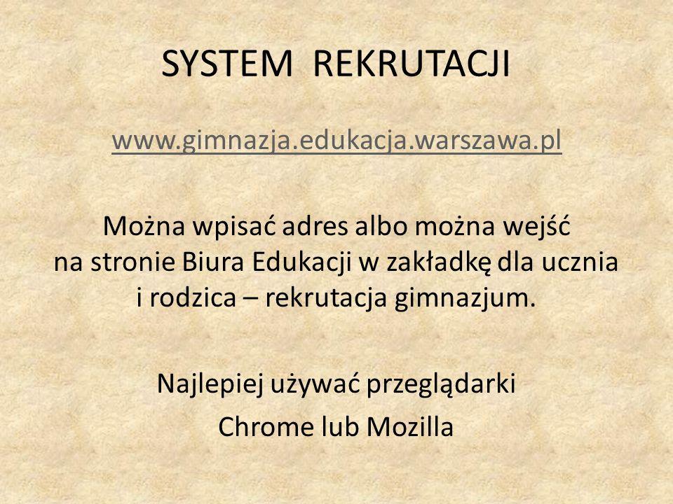 SYSTEM REKRUTACJI www.gimnazja.edukacja.warszawa.pl Można wpisać adres albo można wejść na stronie Biura Edukacji w zakładkę dla ucznia i rodzica – rekrutacja gimnazjum.
