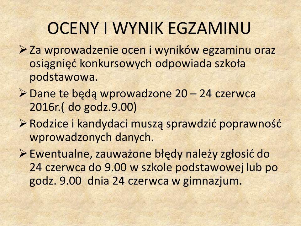 OCENY I WYNIK EGZAMINU  Za wprowadzenie ocen i wyników egzaminu oraz osiągnięć konkursowych odpowiada szkoła podstawowa.