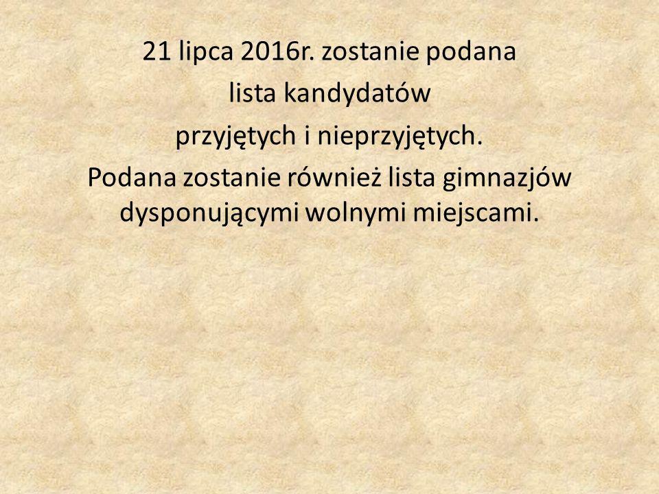 21 lipca 2016r.zostanie podana lista kandydatów przyjętych i nieprzyjętych.