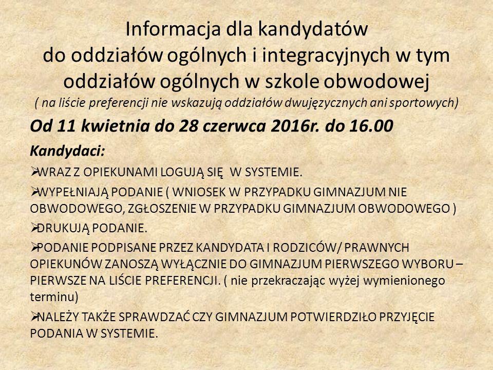 Informacja dla kandydatów do oddziałów ogólnych i integracyjnych w tym oddziałów ogólnych w szkole obwodowej ( na liście preferencji nie wskazują oddziałów dwujęzycznych ani sportowych) Od 11 kwietnia do 28 czerwca 2016r.