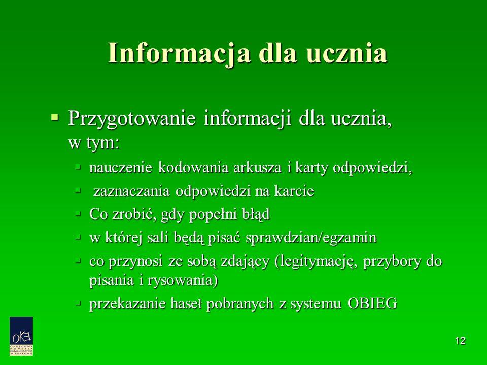 12 Informacja dla ucznia  Przygotowanie informacji dla ucznia, w tym:  nauczenie kodowania arkusza i karty odpowiedzi,  zaznaczania odpowiedzi na k