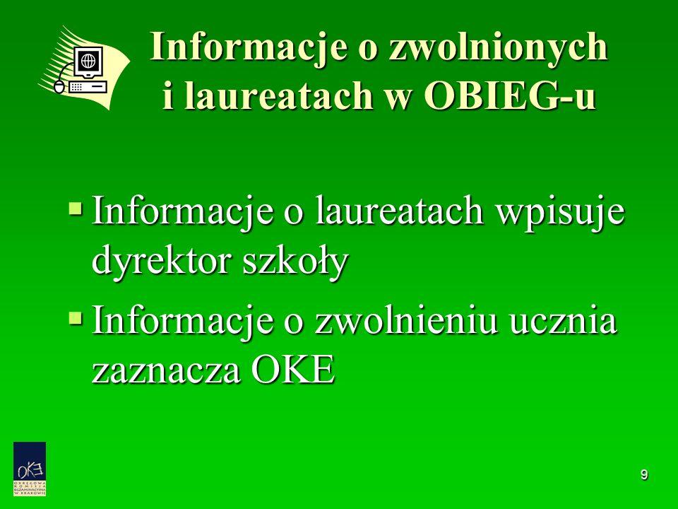 9 Informacje o zwolnionych i laureatach w OBIEG-u  Informacje o laureatach wpisuje dyrektor szkoły  Informacje o zwolnieniu ucznia zaznacza OKE