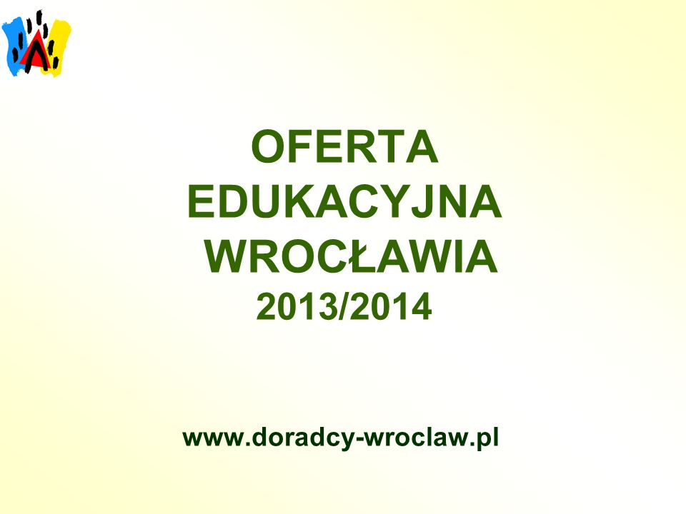 OFERTA EDUKACYJNA WROCŁAWIA 2013/2014 www.doradcy-wroclaw.pl