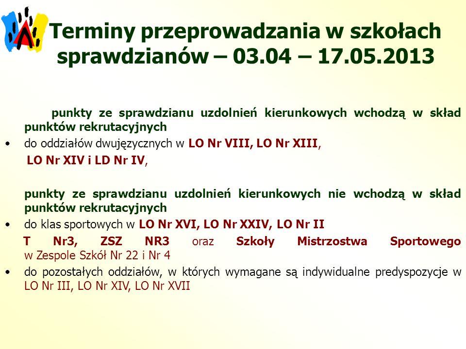 Terminy przeprowadzania w szkołach sprawdzianów – 03.04 – 17.05.2013 punkty ze sprawdzianu uzdolnień kierunkowych wchodzą w skład punktów rekrutacyjny