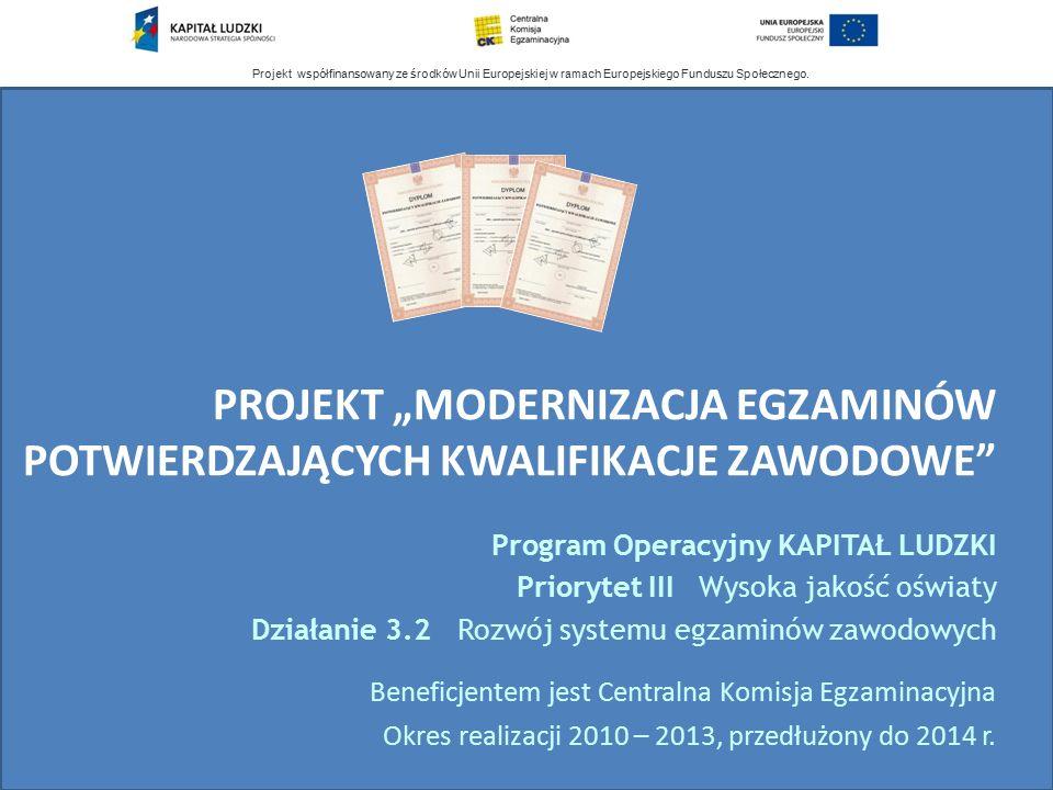 """Projekt współfinansowany ze środków Unii Europejskiej w ramach Europejskiego Funduszu Społecznego. PROJEKT """"MODERNIZACJA EGZAMINÓW POTWIERDZAJĄCYCH KW"""
