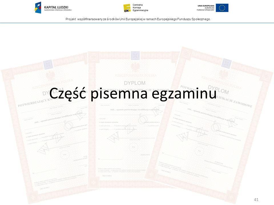 Projekt współfinansowany ze środków Unii Europejskiej w ramach Europejskiego Funduszu Społecznego. Część pisemna egzaminu 41