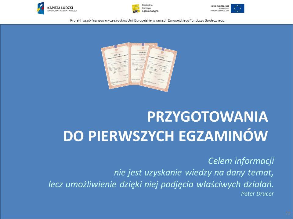 Projekt współfinansowany ze środków Unii Europejskiej w ramach Europejskiego Funduszu Społecznego. PRZYGOTOWANIA DO PIERWSZYCH EGZAMINÓW 79 Celem info
