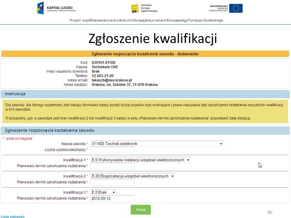 Projekt współfinansowany ze środków Unii Europejskiej w ramach Europejskiego Funduszu Społecznego. Zgłoszenie kwalifikacji 85