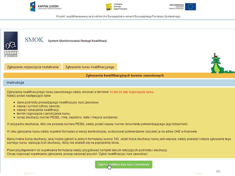 Projekt współfinansowany ze środków Unii Europejskiej w ramach Europejskiego Funduszu Społecznego. Zgłaszanie kursów 90