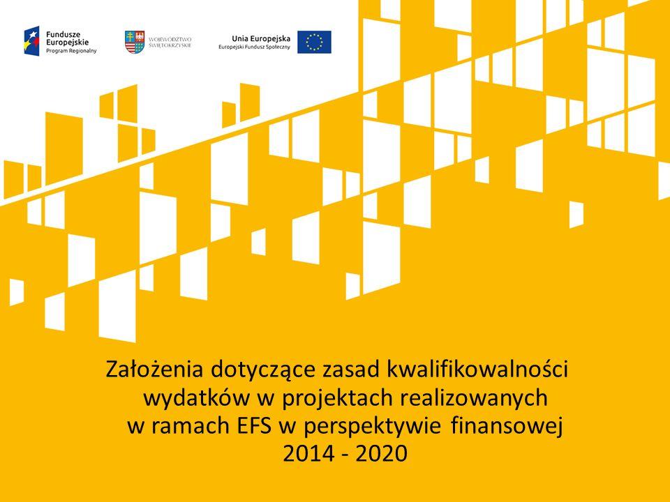 Założenia dotyczące zasad kwalifikowalności wydatków w projektach realizowanych w ramach EFS w perspektywie finansowej 2014 - 2020