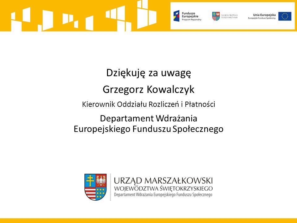 Dziękuję za uwagę Grzegorz Kowalczyk Kierownik Oddziału Rozliczeń i Płatności Departament Wdrażania Europejskiego Funduszu Społecznego