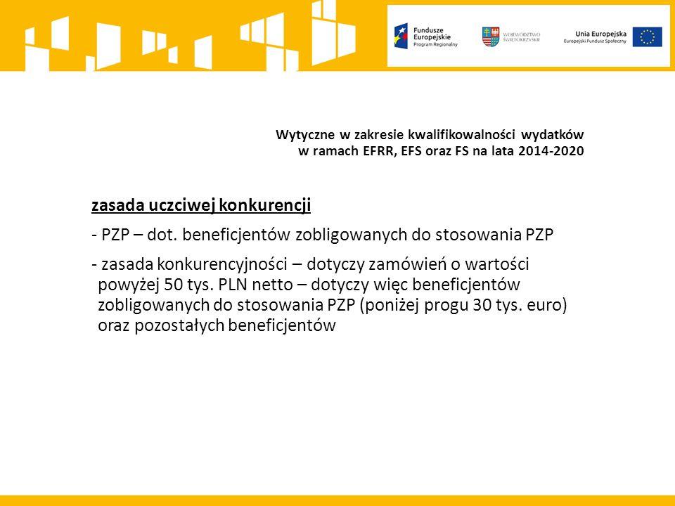 Wytyczne w zakresie kwalifikowalności wydatków w ramach EFRR, EFS oraz FS na lata 2014-2020 zasada uczciwej konkurencji - PZP – dot.