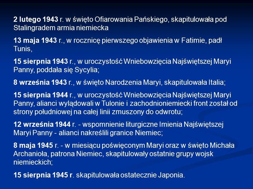 2 lutego 1943 r. w święto Ofiarowania Pańskiego, skapitulowała pod Stalingradem armia niemiecka 13 maja 1943 r., w rocznicę pierwszego objawienia w Fa