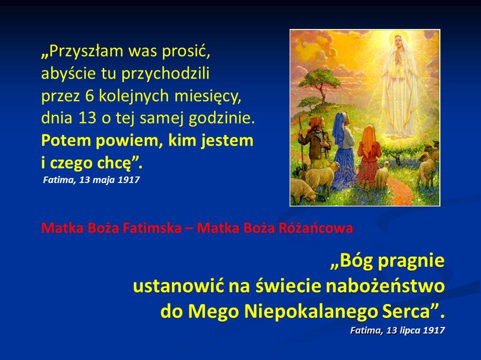 """""""Bóg pragnie ustanowić na świecie nabożeństwo do Mego Niepokalanego Serca"""". Fatima, 13 l ipca 1917 """"Bóg pragnie ustanowić na świecie nabożeństwo do Me"""