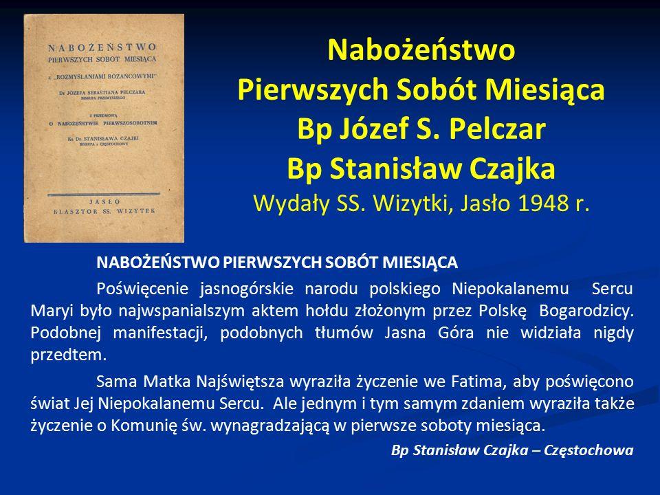 Nabożeństwo Pierwszych Sobót Miesiąca Bp Józef S. Pelczar Bp Stanisław Czajka Wydały SS. Wizytki, Jasło 1948 r. NABOŻEŃSTWO PIERWSZYCH SOBÓT MIESIĄCA
